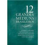Livro - 12 Grandes Médiuns Brasileiros