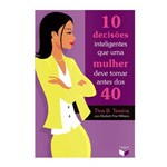 Livro - 10 Decisões Inteligentes que uma Mulher Deve Tomar Antes dos 40