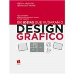 Livro - 100 Ideias que Mudaram o Design Gráfico: de Gutenberg Aos Suíços, Hippies e Punks Até os Tablets