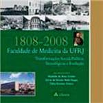 Livro - 1808-2008 Faculdade de Medicina da UFRJ: Transformação Social, Política, Tecnológica e Evolução