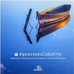 Livro - #400vezescabofrio: Memória e Território em 400 Imagens e Centenas de Olhares