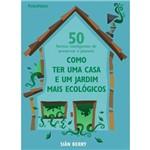 Livro - 50 Formas Inteligentes de Preservar o Planeta - Como Ter uma Casa e um Jardim Mais Ecológicos