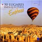 Livro - 50 Lugares Inesquecíveis Exóticos - Coleção Biblioteca Viaje Mais
