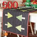 Livro - 500 Blocos de Patchwork: as Mais Incríveis Idéias em um Único Livro