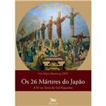 Livro - 26 Mártires do Japão, os - a Fé na Terra do Sol Nascente