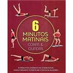Livro - 6 Minutos Matinais: Coxas & Quadril - 6 Munutos Diários de Exercícios para Firmar e Tonificar Coxas & Quadril