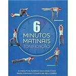 Livro - 6 Minutos Matinais: Tonificação - 6 Minutos Diários de Exercícios para Afirmar e Tonificar Seu Corpo