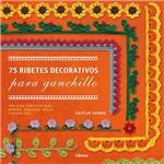 Livro - 75 Ribetes Decorativos para Ganchillo: Una Guía Completa para Bordes, Esquinas, Orlas Y Mucho Más