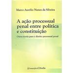 Livro - a Ação Processual Penal Entre Política e Constituição