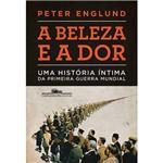 Livro - a Beleza e a Dor: uma História Íntima da Primeira Guerra Mundial