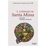 Livro - a Celebração da Santa Missa: Subsídio Litúrgico Pastoral