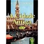 Livro - a Cidade Antiga - Vol. 1