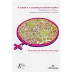 Livro - a Cidade e a Arquitetura Também Mulher: Planejamento Urbano, Projetos Arquitetônicos e Gênero