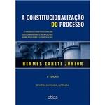 Livro - a Constitucionalização do Processo: o Modelo Constitucional da Justiça Brasileira e as Relações Entre Processos e Constituição