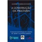 """Livro - a Construção da Pirataria: o Processo de Formação do Conceito de """"Pirata""""no Período Moderno"""