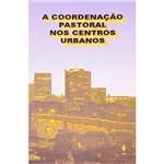 Livro - a Coordenação Pastoral Nos Centros Urbanos