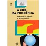 Livro - a Crise da Inteligência: Ensaio Sobre a Capacidade de Reforma das Elites