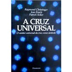 Livro - a Cruz Universal: o Caráter Universal da Cruz Como Símbolo