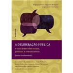 Livro - a Deliberação Pública: Suas Dimensões Sociais, Políticas e Comunicativas