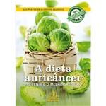 Livro - a Dieta Anticâncer: Prevenir é o Melhor Remédio