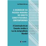 Livro - a Dignidade da Pessoa Humana no Direito Constitucional Contemporâneo: a Construção de um Conceito Jurídico à Luz da Jurisprudência Mundial