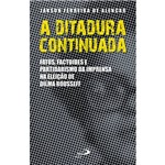 Livro - a Ditadura Continuada: Fatos, Factoides e Partidarismo da Imprensa na Eleição de Dilma Rousseff