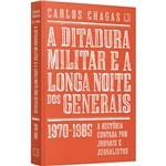 Livro - a Ditadura Militar e a Longa Noite dos Generais: 1970-1985