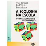 Livro - a Ecologia na Escola: Inventar um Futuro para o Planeta - Horizontes Pedagógicos