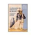 Livro - a Educação do Deficiente no Brasil: dos Primórdios ao Início do Século XXI