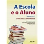 Livro - a Escola e o Aluno: Relações Entre o Sujeito-Aluno e o Sujeito-Professor