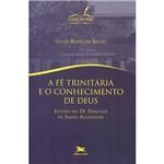 Livro - a Fé Trinitária e o Conhecimento de Deus: Estudo do de Trinitate de Santo Agostinho