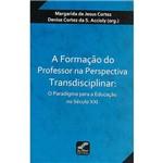 Livro - a Formação do Professor na Perspectiva Transdisciplinar: o Paradigma para a Educação no Século XXI