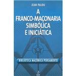 Livro - a Franco-Maçonaria, Simbólica e Iniciática