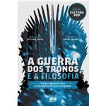 Livro - a Guerra dos Tronos e a Filosofia: a Lógica Golpeia Mais Profundamente que as Espadas