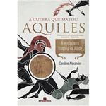 Livro - a Guerra que Matou Aquiles: a Verdadeira História da Ilída