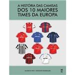 Livro - a História das Camisas dos 10 Maiores Times da Europa