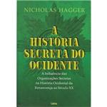 Livro - a História Secreta do Ocidente - a Influência das Organizações Secretas na História Ocidental da Renascença ao Século XX