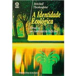 Livro - a Identidade Ecológica: Tornar-se um Ambientalista Reflexivo - Perspectivas Ecológicas