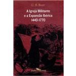Livro - a Igreja Militante e a Expansão Ibérica : 1440-1770