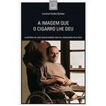 Livro - a Imagem que o Cigarro Lhe Deu: a História de José Carlos Gomes, Meu Pai, Consumido Pelo Vício