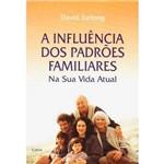 Livro - a Influência dos Padrões Familiares: na Sua Vida Atual