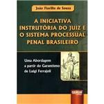 Livro - a Iniciativa Instrutória do Juiz e o Sistema Processual Penal Brasileiro: uma Abordagem a Partir do Garantismo de Luigi Ferrajoli