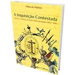 Livro - a Inquisição Contestada: Críticos e Críticas ao Santo Ofício Português (1605 - 1681)