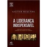 Livro - a Liderança Indispensável: Aprenda com Grandes Líderes de Todos os Tempos