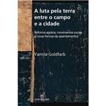 Livro - a Luta Pela Terra Entre o Campo e a Cidade: Reforma Agrária, Movimentos Sociais e Novas Formas de Assentamentos