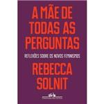 Livro - a Mãe de Todas as Perguntas: Reflexões Sobre os Novos Feminismos