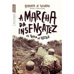 Livro - a Marcha da Insensatez - de Tróia ao Vietnã