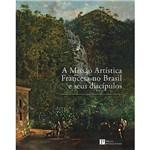 Livro - a Missão Artística Francesa no Brasil e Seus Discípulos
