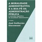 Livro - a Moralidade Administrativa e a Boa-Fé da Administração Pública: o Conteúdo Dogmático da Moralidade Administrativa