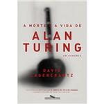 Livro - a Morte e a Vida de Alan Turing: um Romance